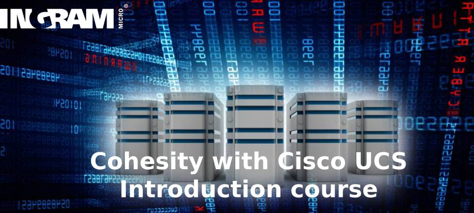 Cohesity with Cisco UCS - Introduction Course