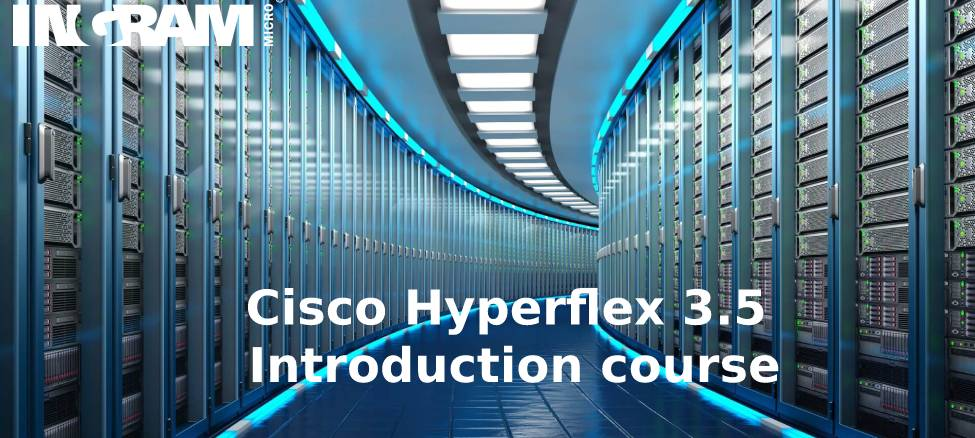 Cisco HyperFlex v3.5 - Introduction Course